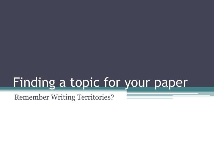 Finding a topic for your paper