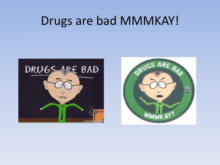 Drugs are bad MMMKAY!