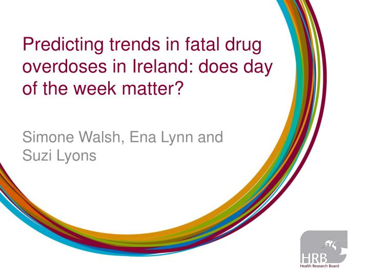 predicting trends in fatal drug overdoses in ireland does day of the week matter