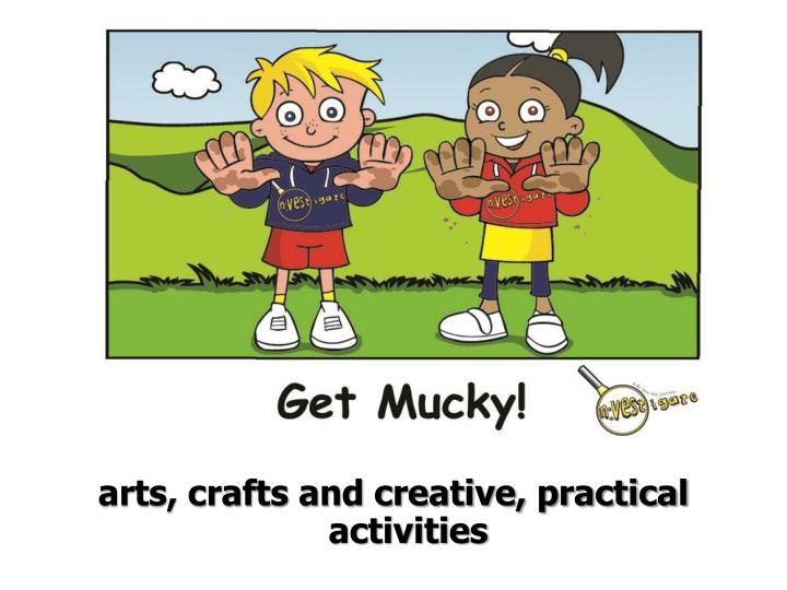 arts, crafts and creative, practical activities