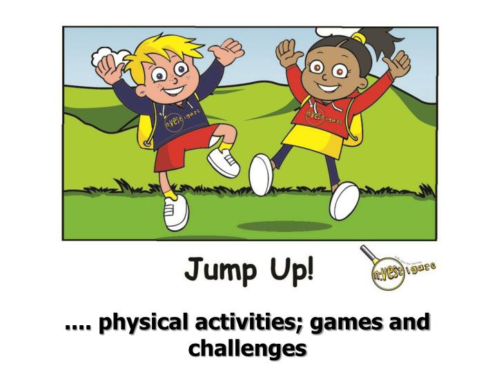 .... physical activities; games and challenges