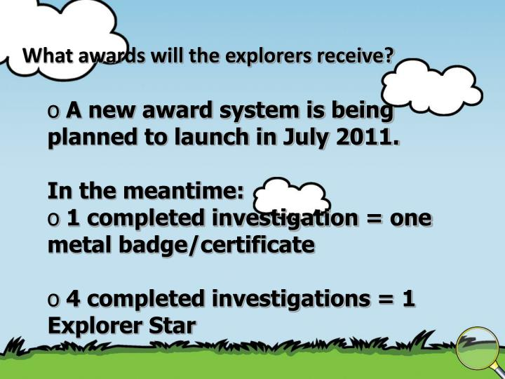 What awards will the explorers receive?