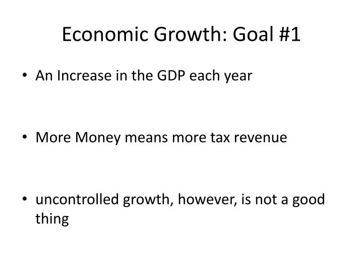 Economic Growth: Goal #1