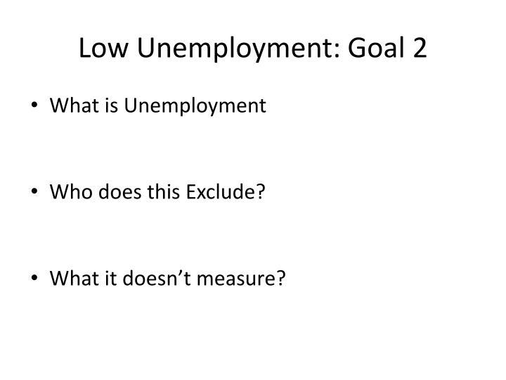 Low Unemployment: Goal 2