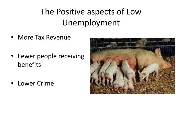 The Positive aspects of Low Unemployment