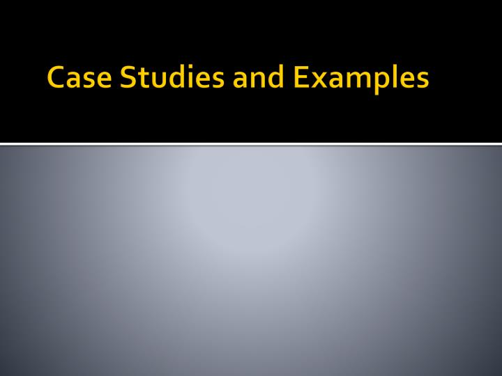 Case Studies and Examples