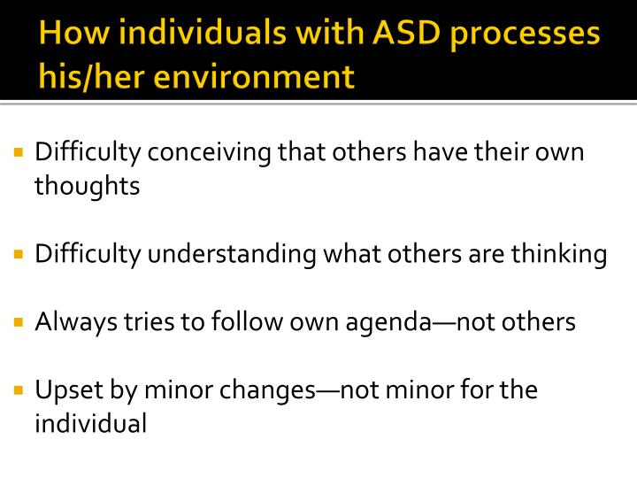 How individuals with ASD processes his/her environment
