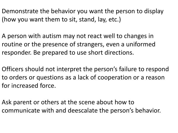 Demonstrate the behavior you want the person to display (how you want them to sit, stand, lay, etc.)