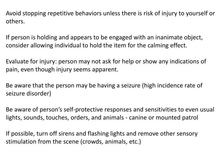 Avoid stopping repetitive behaviors unless there is risk of injury to yourself or others.