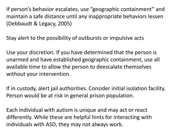 """If person's behavior escalates, use """"geographic containment"""" and maintain a safe distance until any inappropriate behaviors lessen ("""