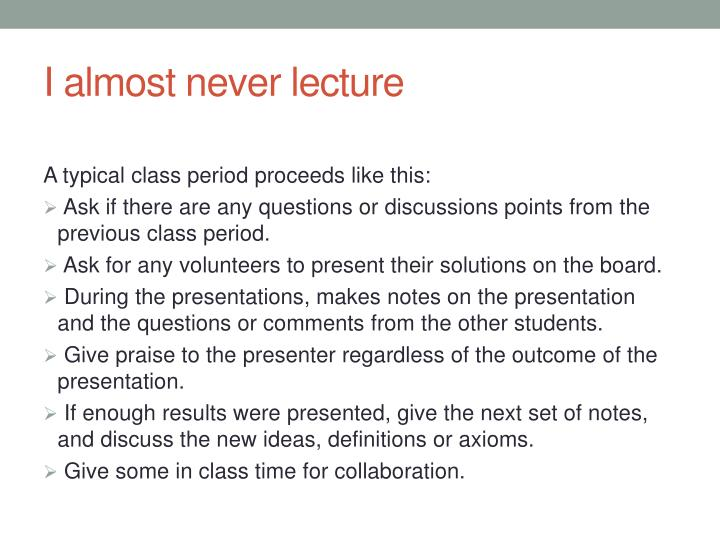 I almost never lecture