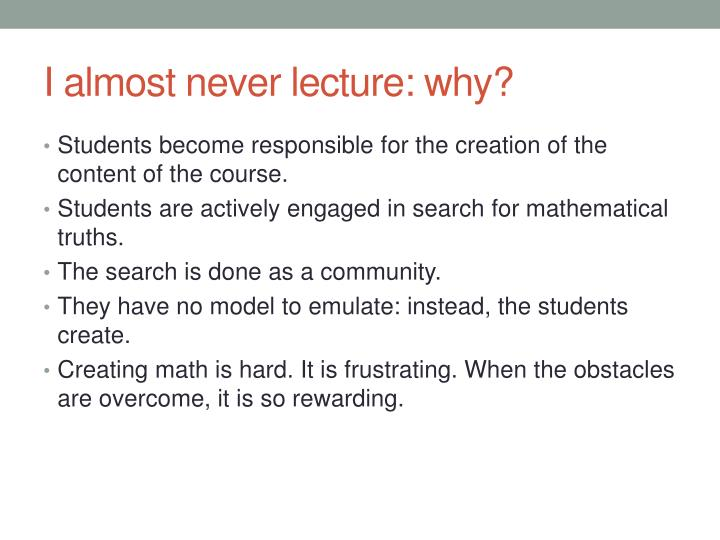 I almost never lecture: why?