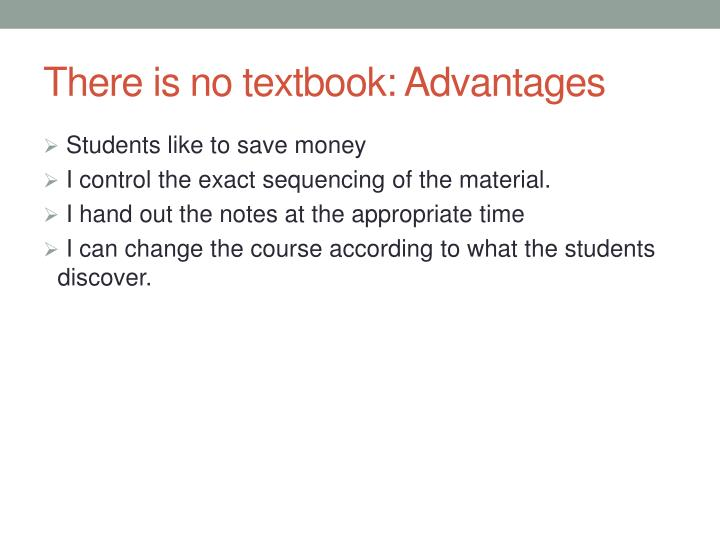 There is no textbook: Advantages