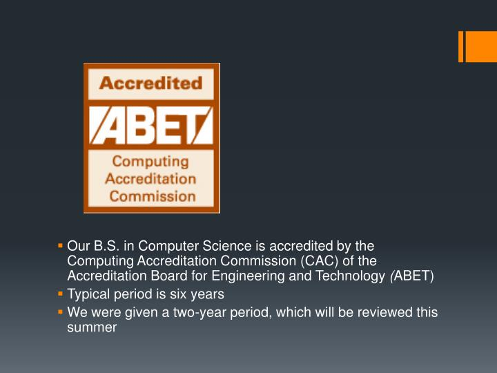 Our B.S. in Computer Science is accredited by