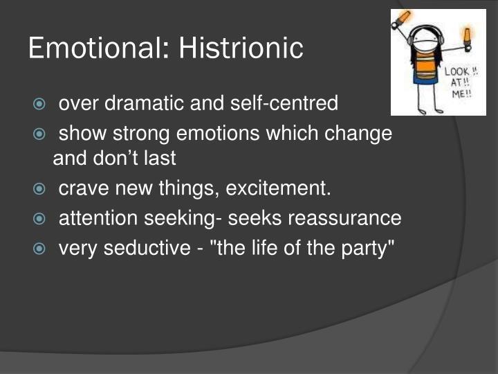 Emotional: Histrionic
