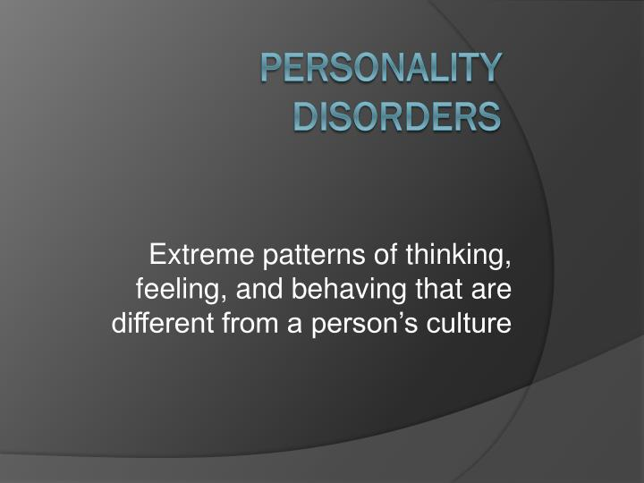 Extreme patterns of thinking, feeling, and behaving that are different from a person's culture