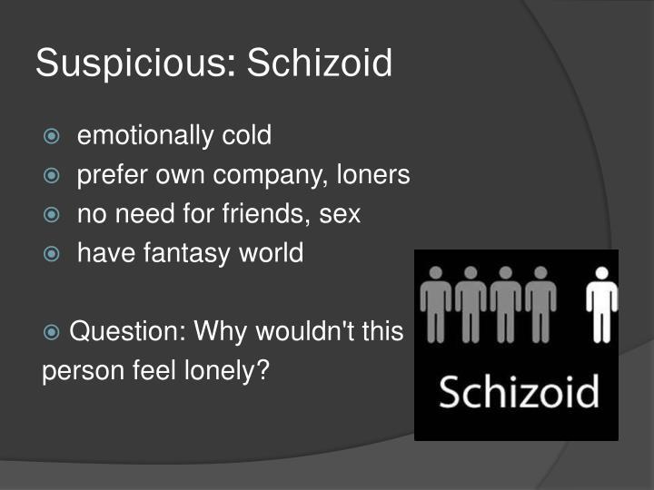 Suspicious: Schizoid