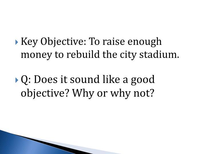 Key Objective: To raise enough money to rebuild the city stadium.