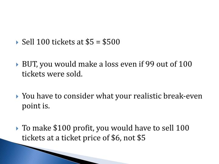 Sell 100 tickets at $5 = $500