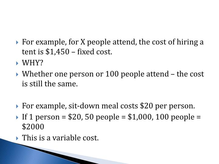 For example, for X people attend, the cost of hiring a tent is $1,450 – fixed cost.