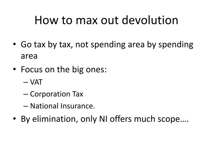 How to max out devolution