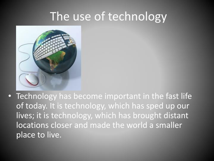 The use of technology