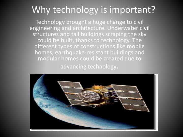 Why technology is important?