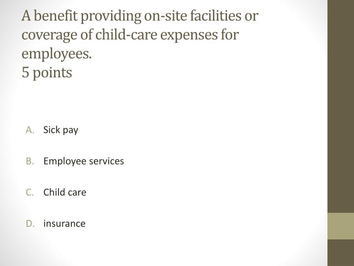 A benefit providing on-site facilities or coverage of child-care expenses for employees