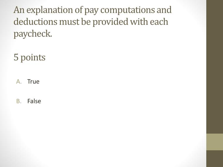 An explanation of pay computations and deductions must be provided with each paycheck