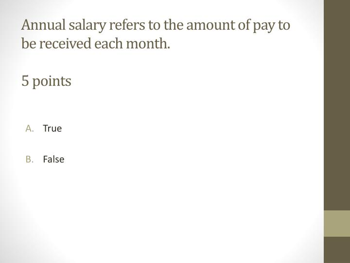 Annual salary refers to the amount of pay to be received each month