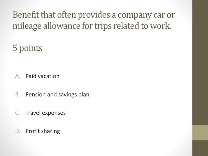 Benefit that often provides a company car or mileage allowance for trips related to work