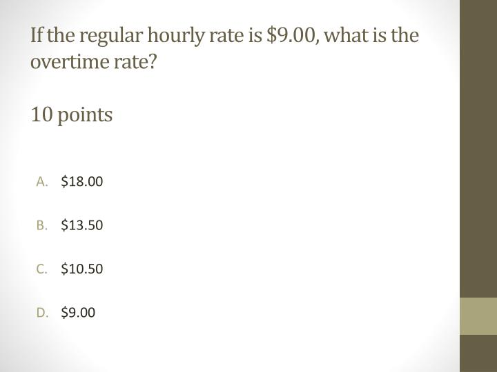 If the regular hourly rate is $9.00, what is the overtime rate