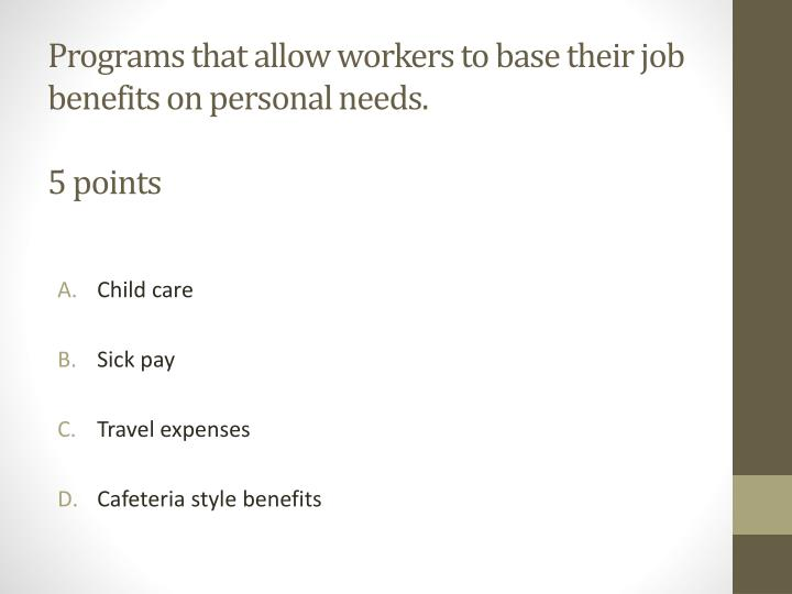 Programs that allow workers to base their job benefits on personal needs