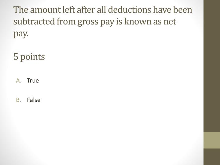 The amount left after all deductions have been subtracted from gross pay is known as net pay