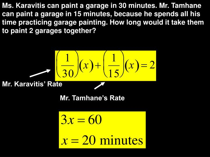 Ms. Karavitis can paint a garage in 30 minutes. Mr. Tamhane can paint a garage in 15 minutes, because he spends all his time practicing garage painting. How long would it take them to paint 2 garages together?