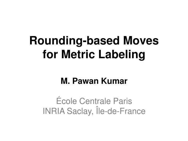 rounding based moves for metric labeling