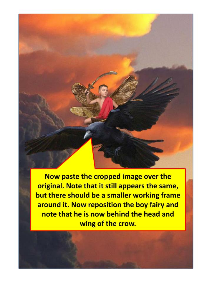 Now paste the cropped image over the original. Note that it still appears the same, but there should be a smaller working frame around it. Now reposition the boy fairy and note that he is now behind the head and wing of the crow.