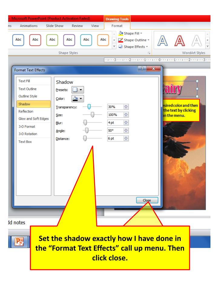 """Set the shadow exactly how I have done in the """"Format Text Effects"""" call up menu. Then click close."""