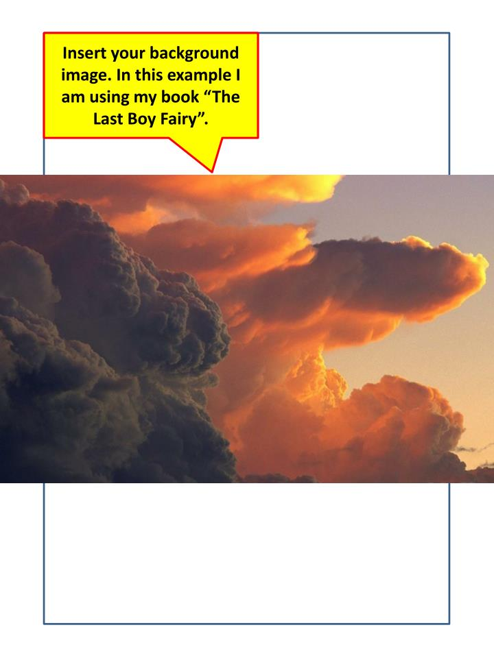 """Insert your background image. In this example I am using my book """"The Last Boy Fairy""""."""