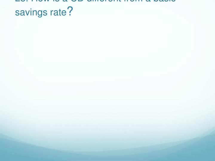 25. How is a CD different from a basic savings rate