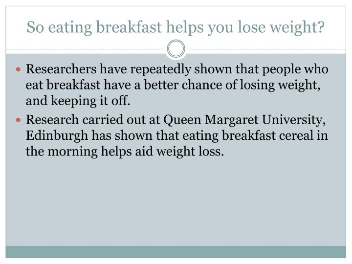 So eating breakfast helps you lose weight?