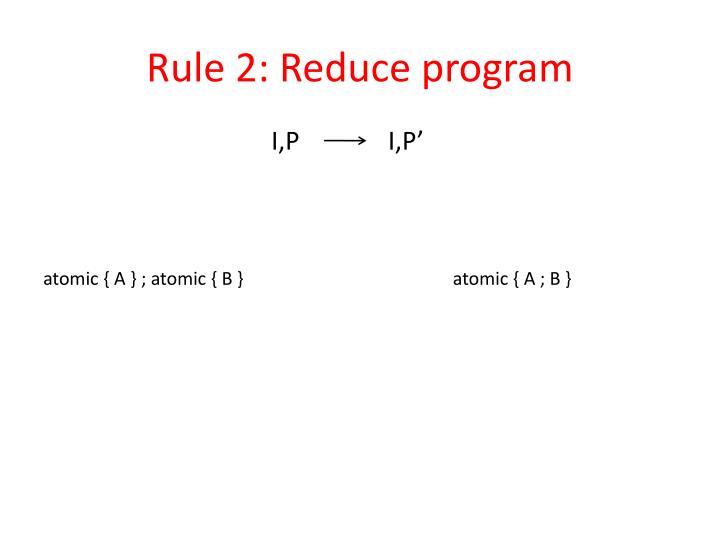 Rule 2: Reduce program