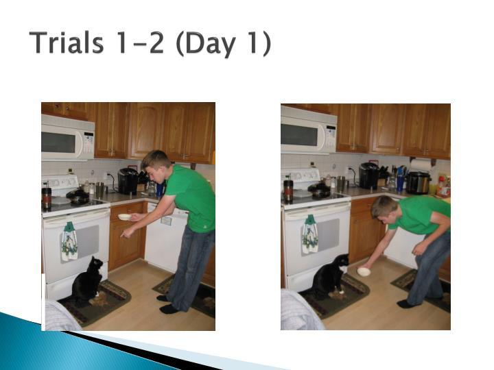 Trials 1-2 (Day 1)