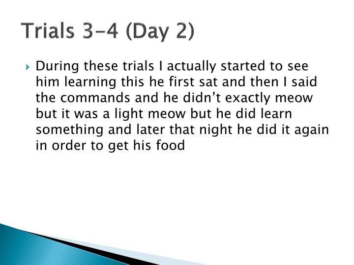 Trials 3-4 (Day 2)