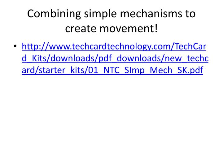 Combining simple mechanisms to create movement!