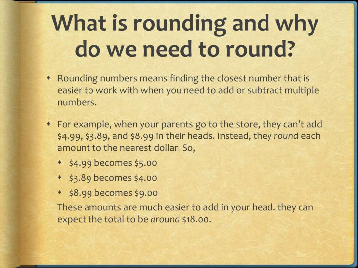 What is rounding and why do we need to round?