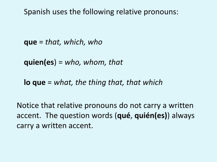 Spanish uses the following relative pronouns