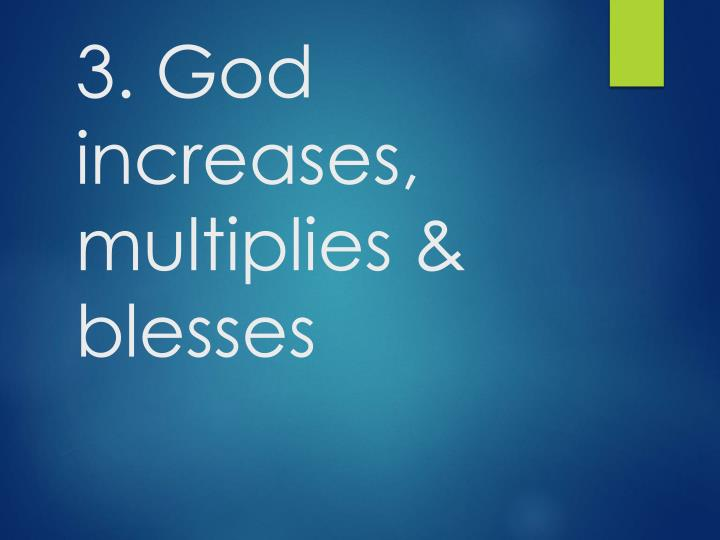 3. God increases, multiplies & blesses