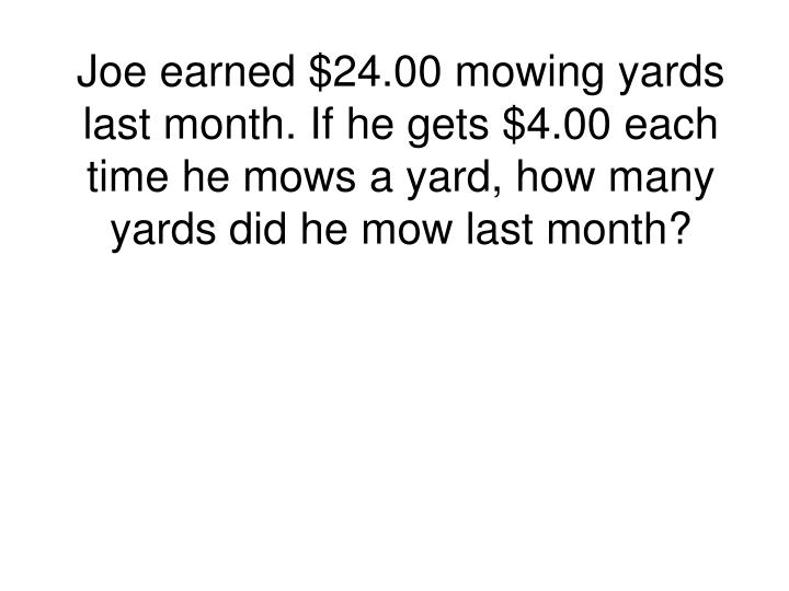 Joe earned $24.00 mowing yards last month. If he gets $4.00 each time he mows a yard, how many yards...