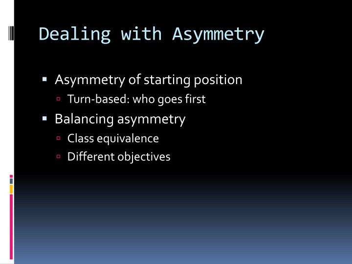 Dealing with Asymmetry